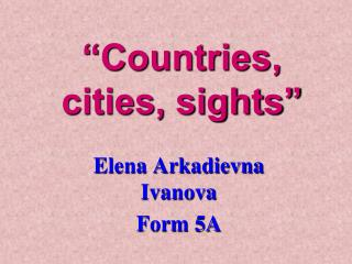 """Countries,  cities, sights"""
