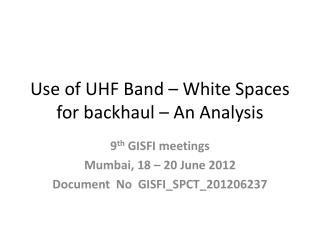 Use of UHF Band – White Spaces for backhaul – An Analysis