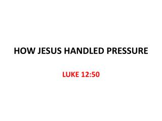 HOW JESUS HANDLED PRESSURE
