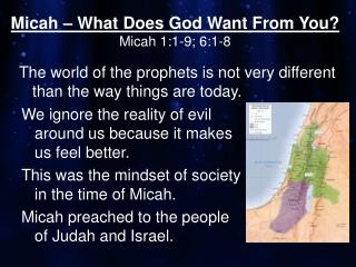 Micah – What Does God Want From You? Micah  1:1-9; 6:1-8