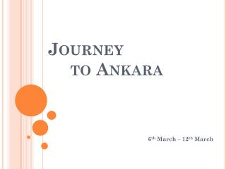 Journey  	to Ankara