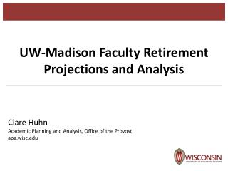 UW-Madison Faculty Retirement Projections and Analysis Clare Huhn