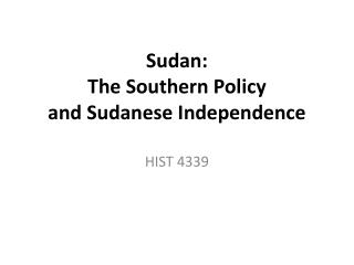 Sudan: The Southern Policy and Sudanese Independence