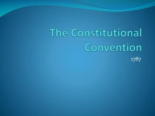 The  C onstitutional Convention
