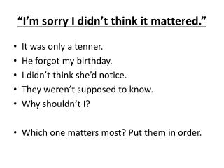 """I'm sorry I didn't think it mattered."""