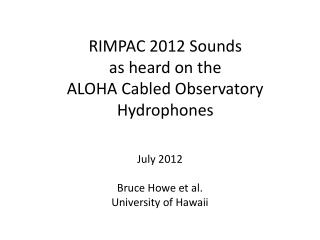 RIMPAC 2012 Sounds as heard on the  ALOHA Cabled Observatory Hydrophones