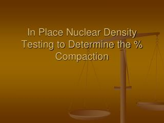 In Place Nuclear Density Testing to Determine the \% Compaction