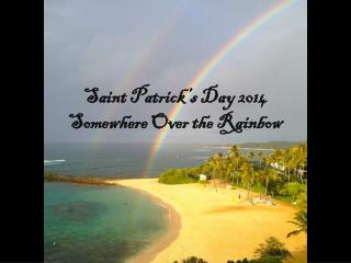 Saint Patrick's Day 2014 Somewhere Over the Rainbow