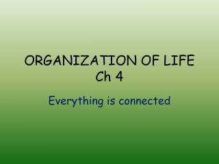 ORGANIZATION OF LIFE Ch 4