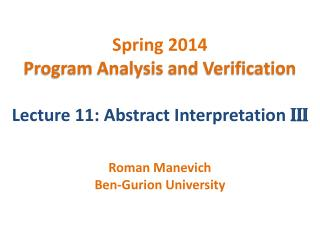 Spring 2014 Program Analysis and Verification Lecture 11: Abstract Interpretation  III