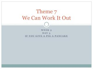 Theme 7 We Can Work It Out