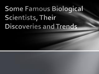 Some Famous Biological Scientists, Their Discoveries and Trends