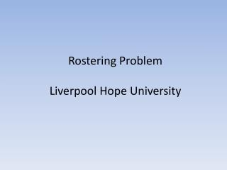 Rostering Problem Liverpool Hope University
