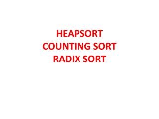 HEAPSORT COUNTING SORT RADIX SORT