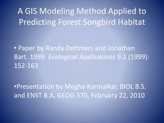 A GIS Modeling Method Applied to  Predicting Forest Songbird  Habitat