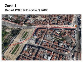 Zone 1  Départ POLE BUS sortie Q PARK