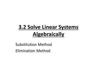 3.2 Solve Linear Systems Algebraically