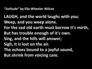 """Solitude"" by Ella  Wheeler  Wilcox LAUGH , and the world laughs with you;"
