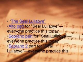 """ The Seal  Lullabye "" Alto part  for ""Seal  Lullabye ""— everyone practice this today"