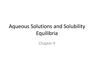 Aqueous Solutions and Solubility  Equilibria