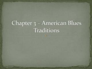 Chapter 3 – American Blues Traditions