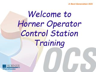 Welcome to Horner Operator Control Station Training