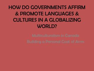 HOW DO GOVERNMENTS AFFIRM & PROMOTE LANGUAGES & CULTURES IN A GLOBALIZING WORLD?