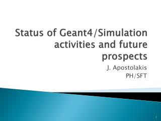 Status of Geant4/Simulation activities and future prospects