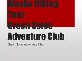 Alaska Hiking Tour Green Soles Adventure Club