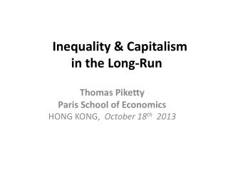 Inequality & Capitalism              in the Long-Run