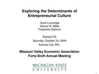 Exploring the Determinants of Entrepreneurial Culture Scott Loveridge Steven R. Miller Thasanee Satimon