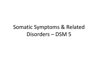 Somatic Symptoms & Related Disorders – DSM 5