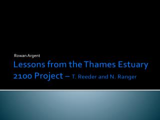 Lessons from the Thames Estuary 2100  Project –  T. Reeder and N. Ranger