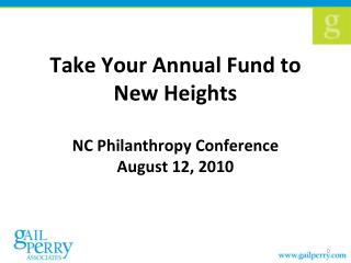 Take Your Annual Fund to New Heights NC Philanthropy Conference  August 12, 2010