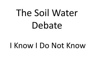 The Soil Water Debate