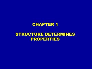 CHAPTER 1 STRUCTURE DETERMINES PROPERTIES