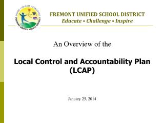 An Overview of the  Local Control and Accountability Plan (LCAP) January 25, 2014