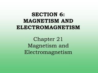 SECTION 6:  MAGNETISM AND ELECTROMAGNETISM