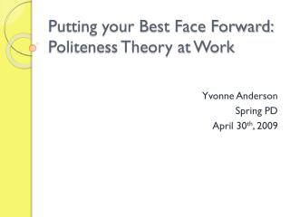 Putting your Best Face Forward:  Politeness Theory at Work