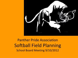 Panther Pride Association Softball Field Planning School Board Meeting 9/10/2012