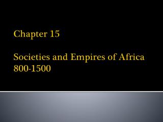Chapter 15 Societies and Empires of Africa 800-1500