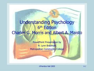 Understanding Psychology 6 th  Edition Charles G. Morris and Albert A. Maisto