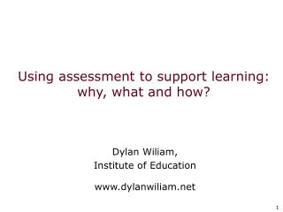 Using assessment to support learning: why, what and how?