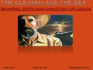 THE OLD MAN AND THE SEA  BRAVERY, FAITH AND CHRISTIAN INFLUENCE