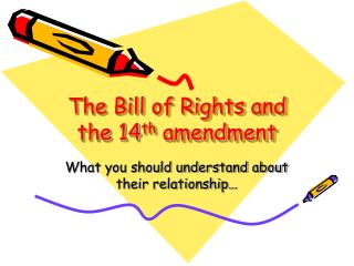 The Bill of Rights and the 14 th  amendment
