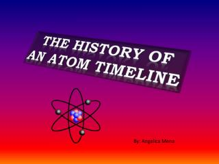 The history of an atom Timeline