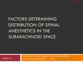Factors Determining Distribution of Spinal Anesthetics in the Subarachnoid Space