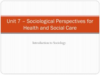 Unit 7 – Sociological Perspectives for Health and Social Care