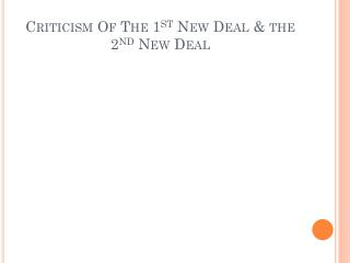 Criticism Of The 1 st  New Deal & the 2 nd  New Deal