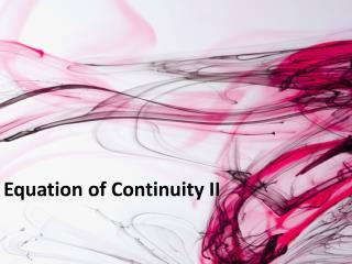 Equation of Continuity II